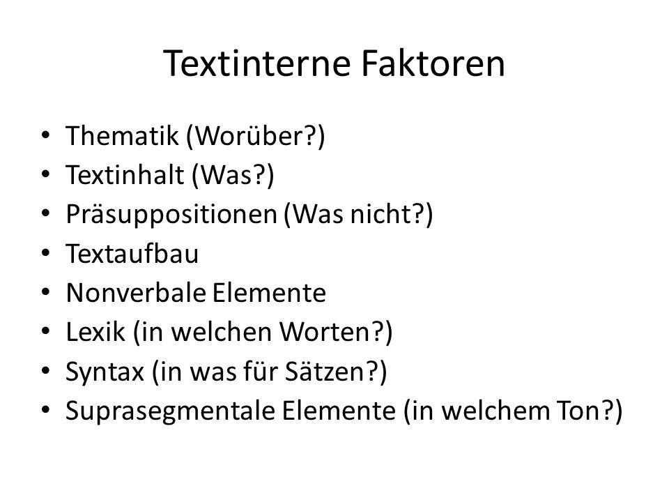Textinterne Faktoren Thematik (Worüber ) Textinhalt (Was )