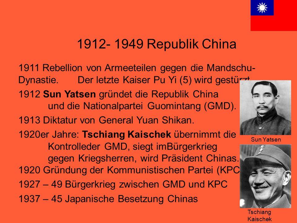 1912- 1949 Republik China 1911 Rebellion von Armeeteilen gegen die Mandschu-Dynastie. Der letzte Kaiser Pu Yi (5) wird gestürzt.