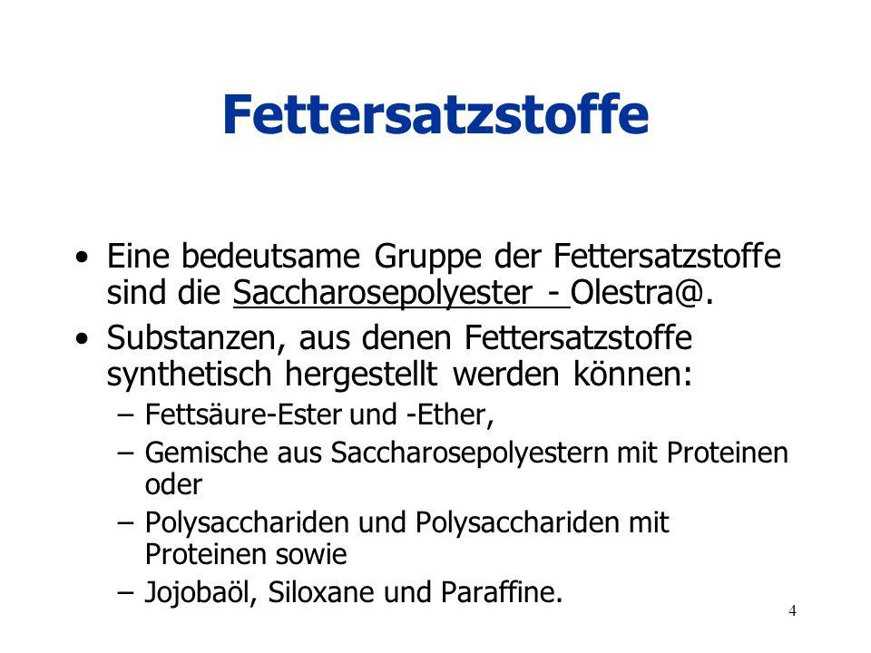 Fettersatzstoffe Eine bedeutsame Gruppe der Fettersatzstoffe sind die Saccharosepolyester - Olestra@.