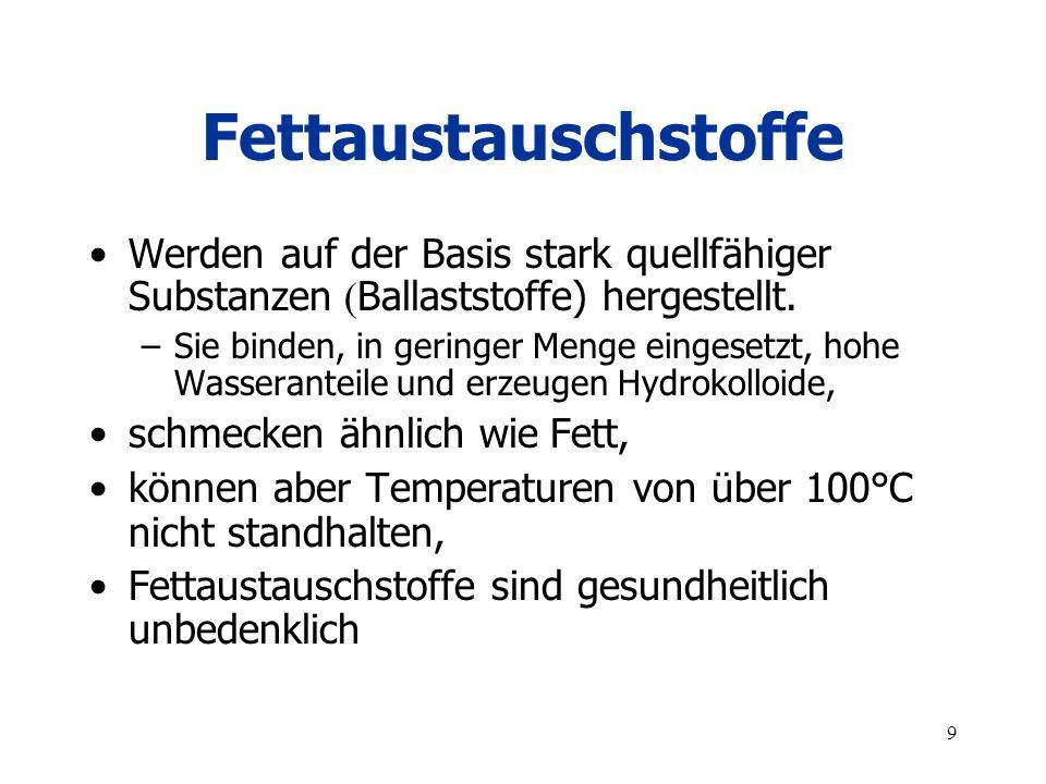 Fettaustauschstoffe Werden auf der Basis stark quellfähiger Substanzen (Ballaststoffe) hergestellt.