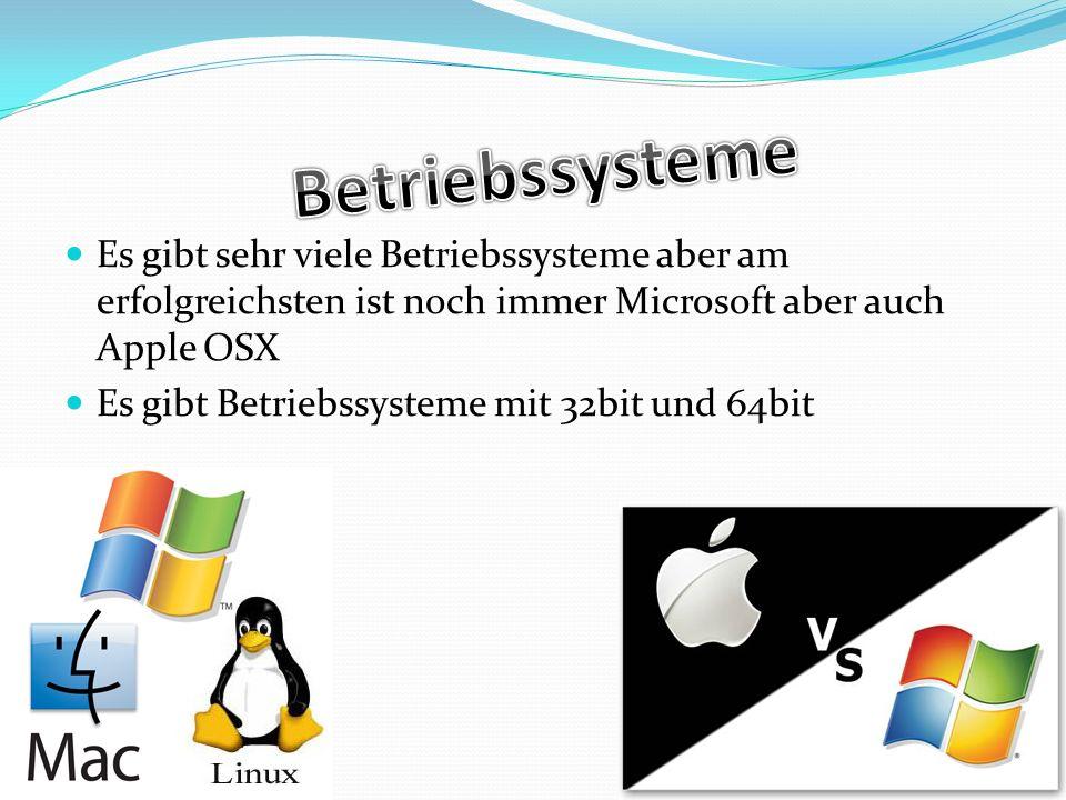 Betriebssysteme Es gibt sehr viele Betriebssysteme aber am erfolgreichsten ist noch immer Microsoft aber auch Apple OSX.