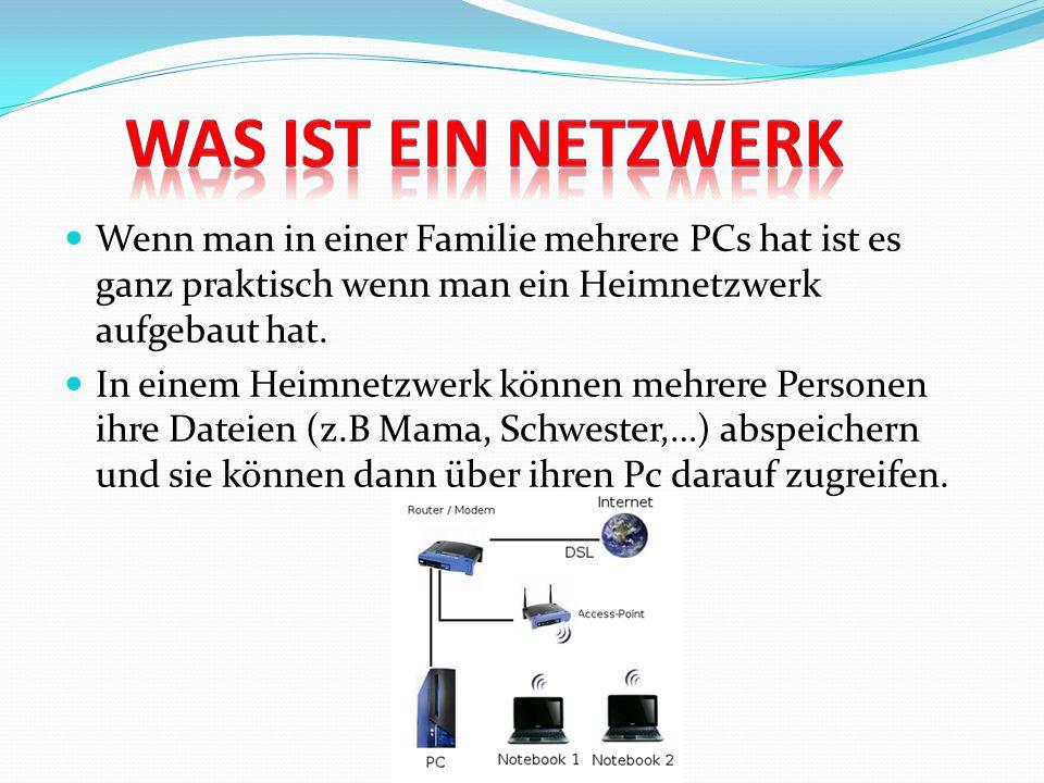 Was ist ein Netzwerk Wenn man in einer Familie mehrere PCs hat ist es ganz praktisch wenn man ein Heimnetzwerk aufgebaut hat.