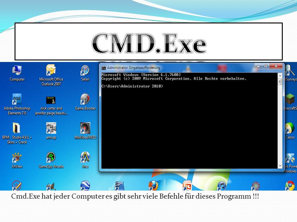 CMD.Exe Cmd.Exe hat jeder Computer es gibt sehr viele Befehle für dieses Programm !!!