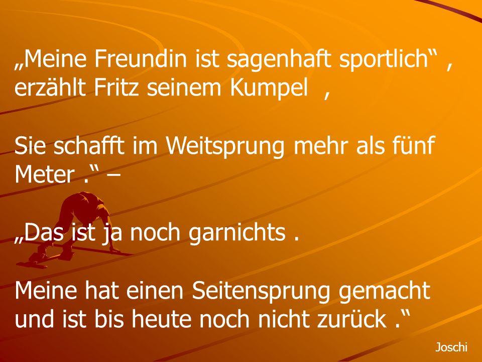 """""""Meine Freundin ist sagenhaft sportlich ,"""