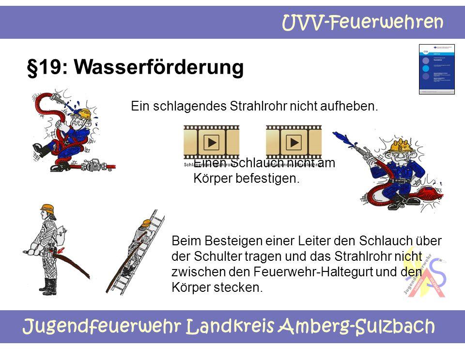 §19: Wasserförderung Ein schlagendes Strahlrohr nicht aufheben.