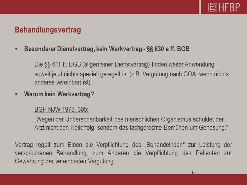 Behandlungsvertrag Besonderer Dienstvertrag, kein Werkvertrag - §§ 630 a ff. BGB.