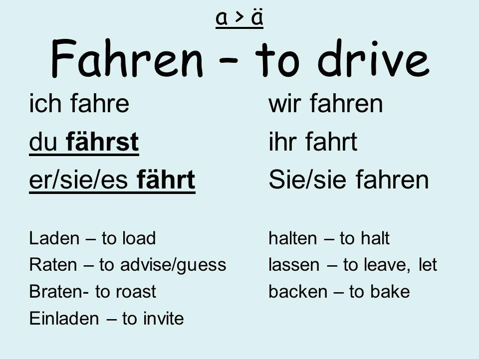 a > ä Fahren – to drive