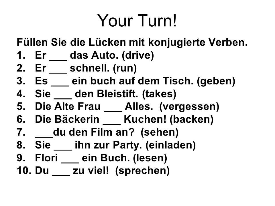 Your Turn! Füllen Sie die Lücken mit konjugierte Verben.
