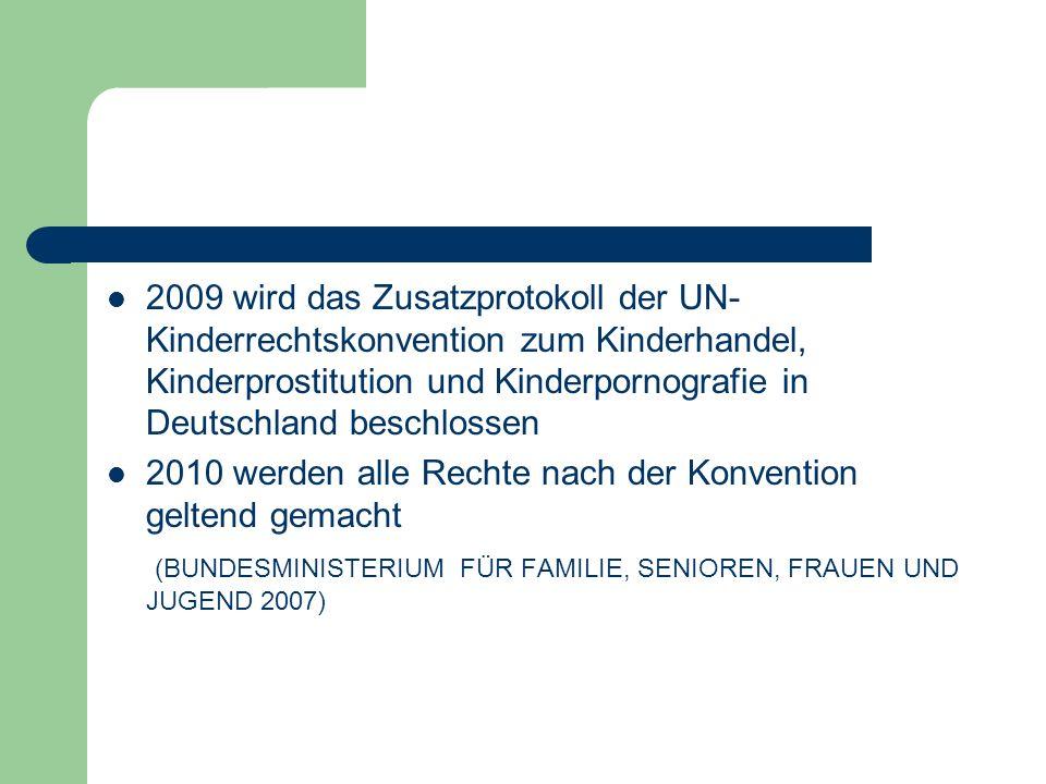 2009 wird das Zusatzprotokoll der UN- Kinderrechtskonvention zum Kinderhandel, Kinderprostitution und Kinderpornografie in Deutschland beschlossen