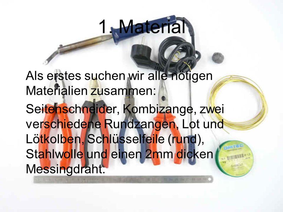 1. Material Als erstes suchen wir alle nötigen Materialien zusammen: