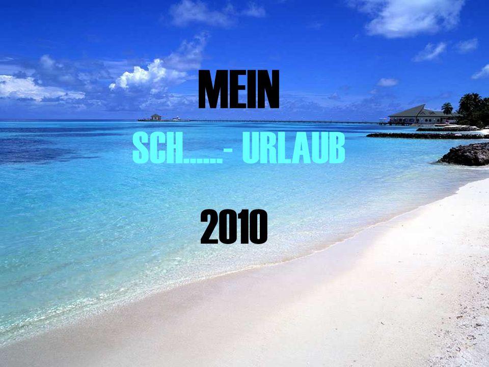 MEIN SCH......- URLAUB 2010
