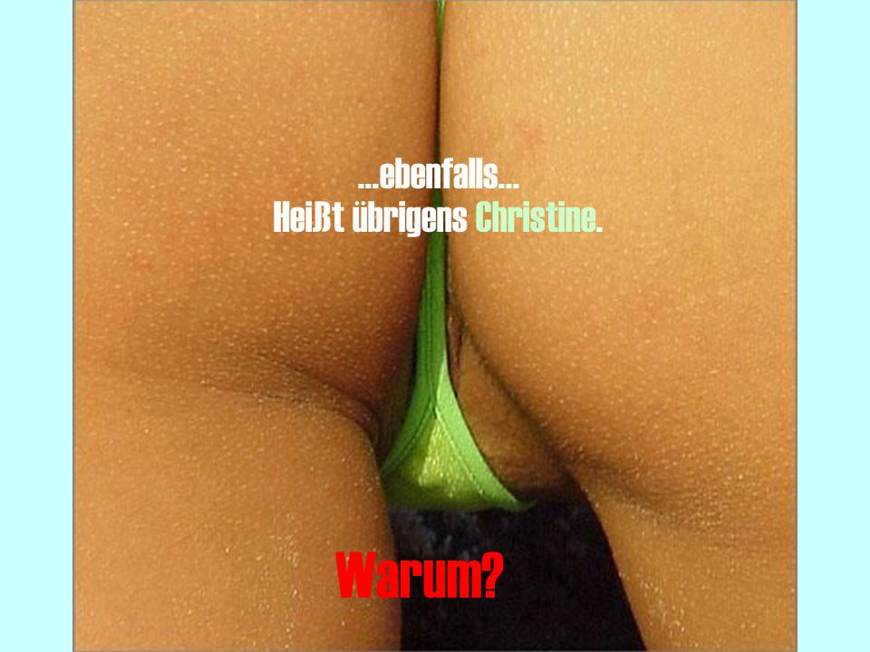 Heißt übrigens Christine.