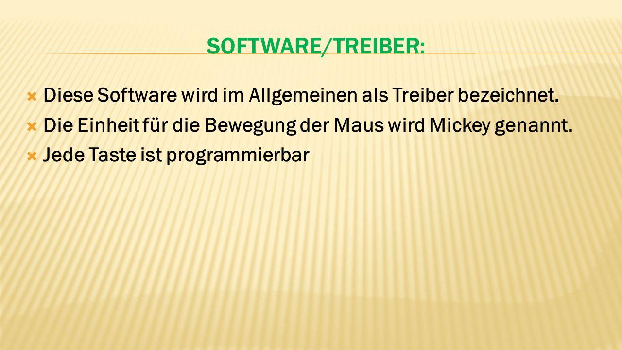 Software/Treiber: Diese Software wird im Allgemeinen als Treiber bezeichnet. Die Einheit für die Bewegung der Maus wird Mickey genannt.