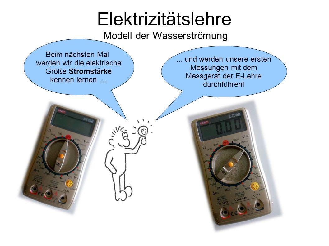 Elektrizitätslehre Modell der Wasserströmung Beim nächsten Mal