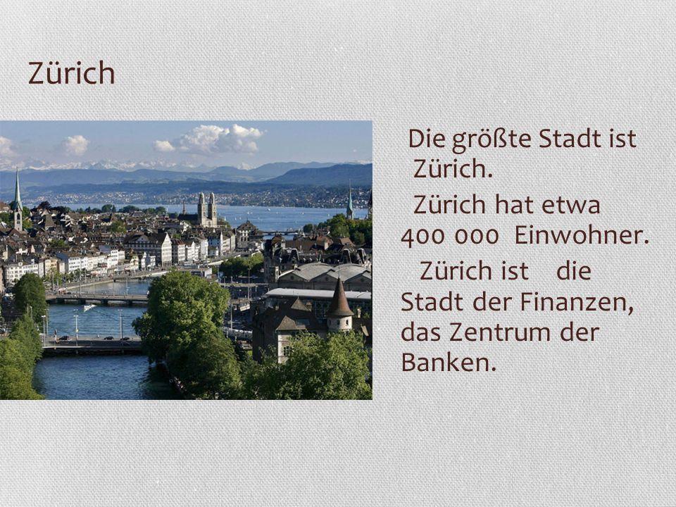 Zürich Zürich hat etwa 400 000 Einwohner.
