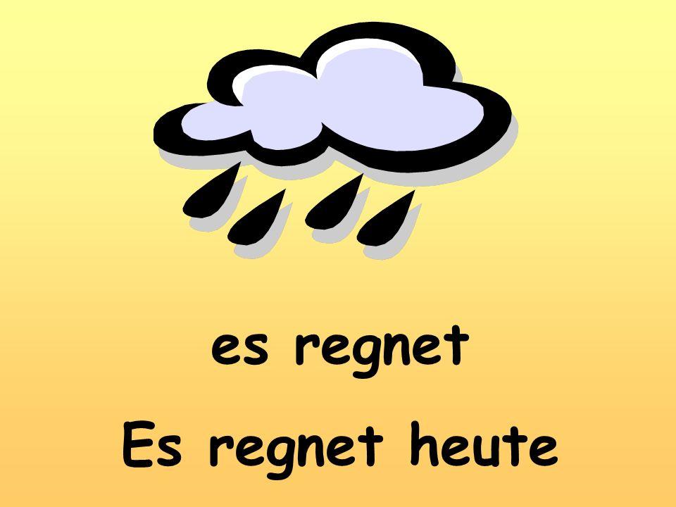es regnet Es regnet heute