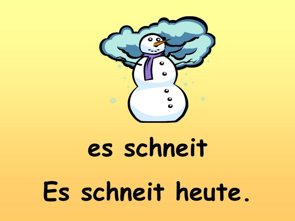 es schneit Es schneit heute.