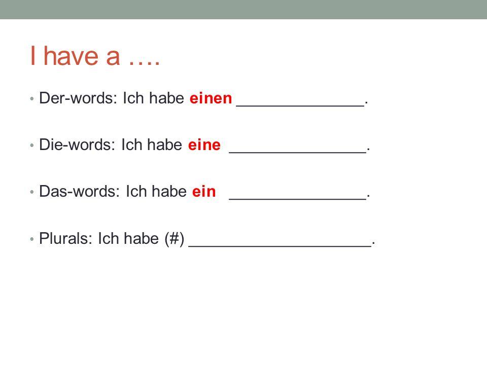 I have a …. Der-words: Ich habe einen ______________.