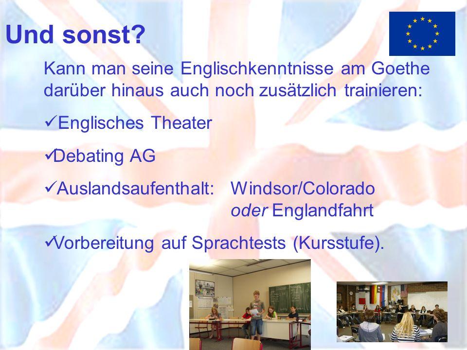Und sonst Kann man seine Englischkenntnisse am Goethe darüber hinaus auch noch zusätzlich trainieren: