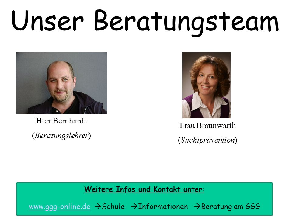 Unser Beratungsteam Herr Bernhardt (Beratungslehrer) Frau Braunwarth