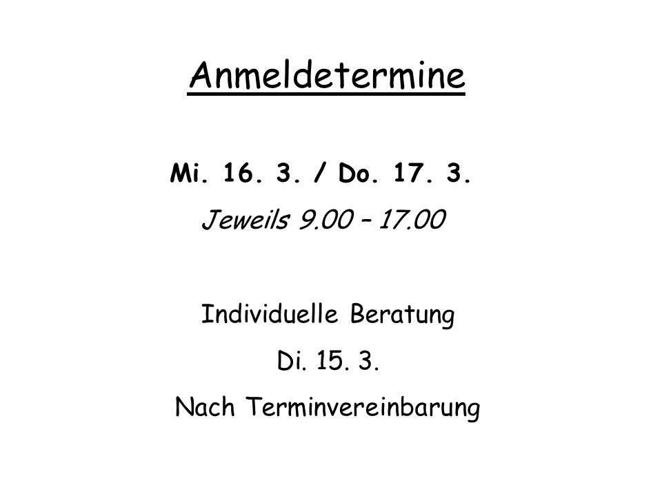 Anmeldetermine Mi. 16. 3. / Do. 17. 3. Jeweils 9.00 – 17.00
