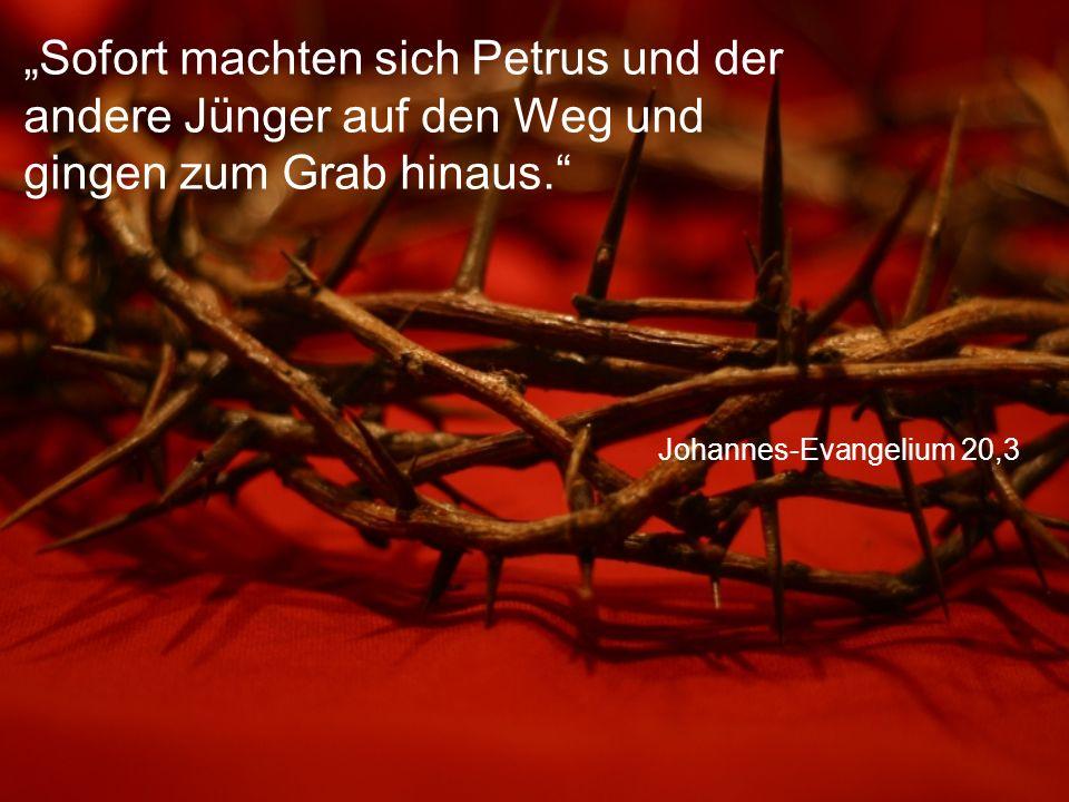 """""""Sofort machten sich Petrus und der andere Jünger auf den Weg und gingen zum Grab hinaus."""
