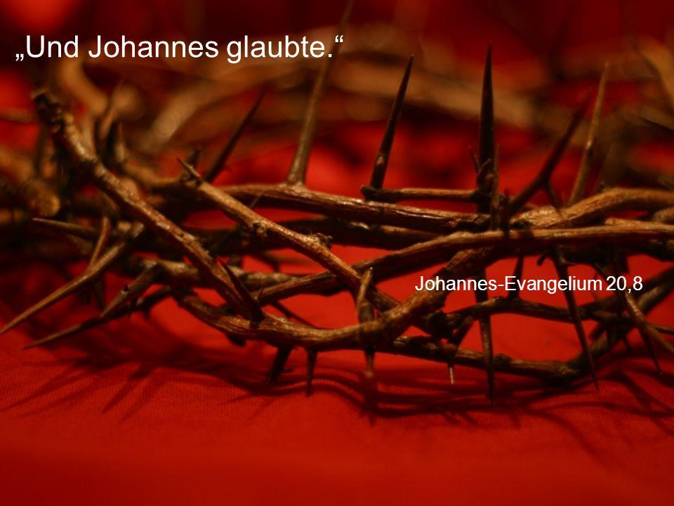 """""""Und Johannes glaubte."""