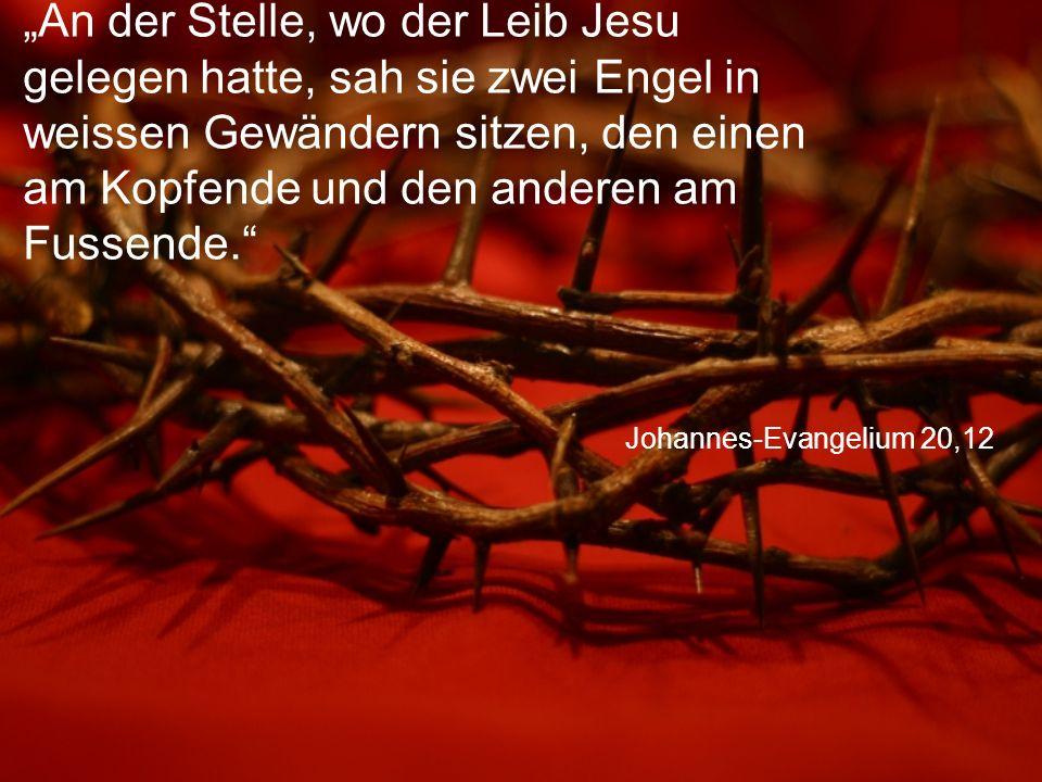 """""""An der Stelle, wo der Leib Jesu gelegen hatte, sah sie zwei Engel in weissen Gewändern sitzen, den einen am Kopfende und den anderen am Fussende."""
