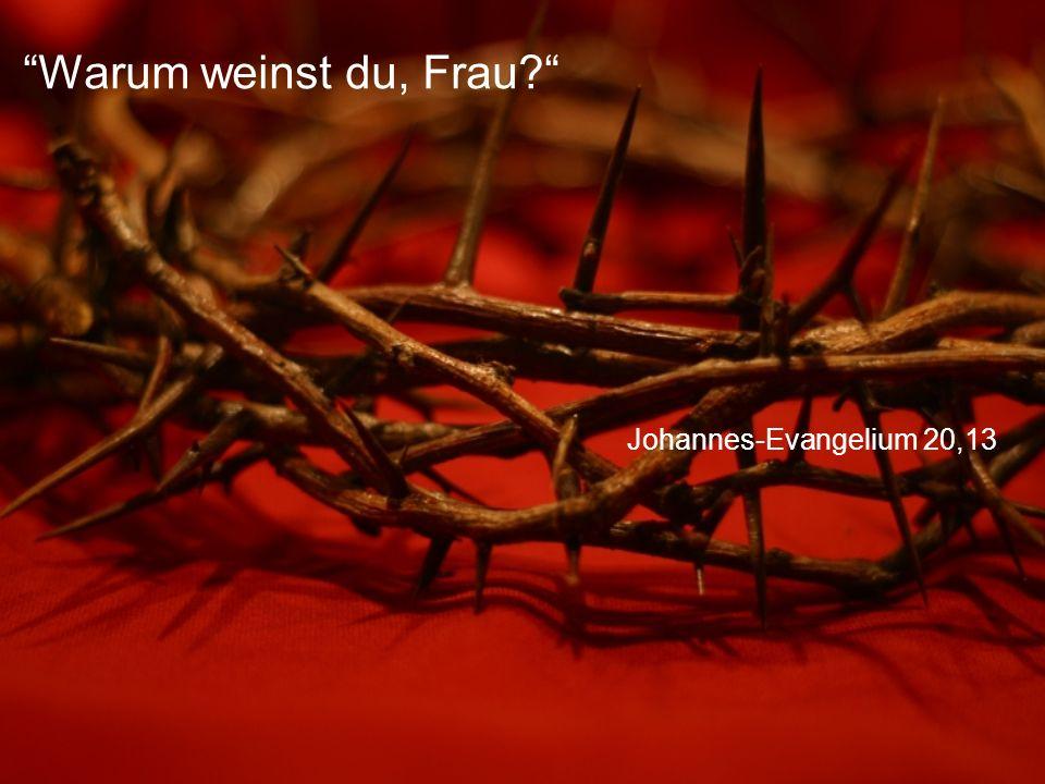 Warum weinst du, Frau Johannes-Evangelium 20,13