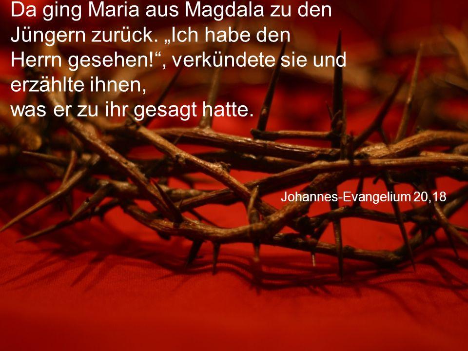 Da ging Maria aus Magdala zu den Jüngern zurück