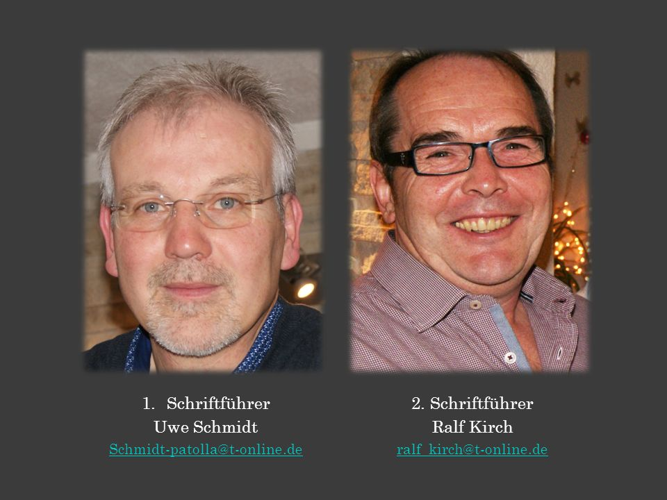 Schriftführer Uwe Schmidt 2. Schriftführer Ralf Kirch