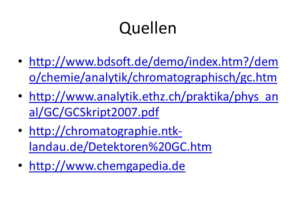Quellen http://www.bdsoft.de/demo/index.htm /demo/chemie/analytik/chromatographisch/gc.htm.
