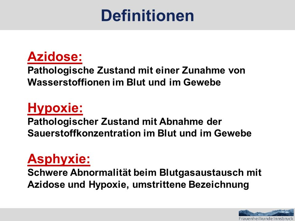 Definitionen Azidose: Hypoxie: Asphyxie: