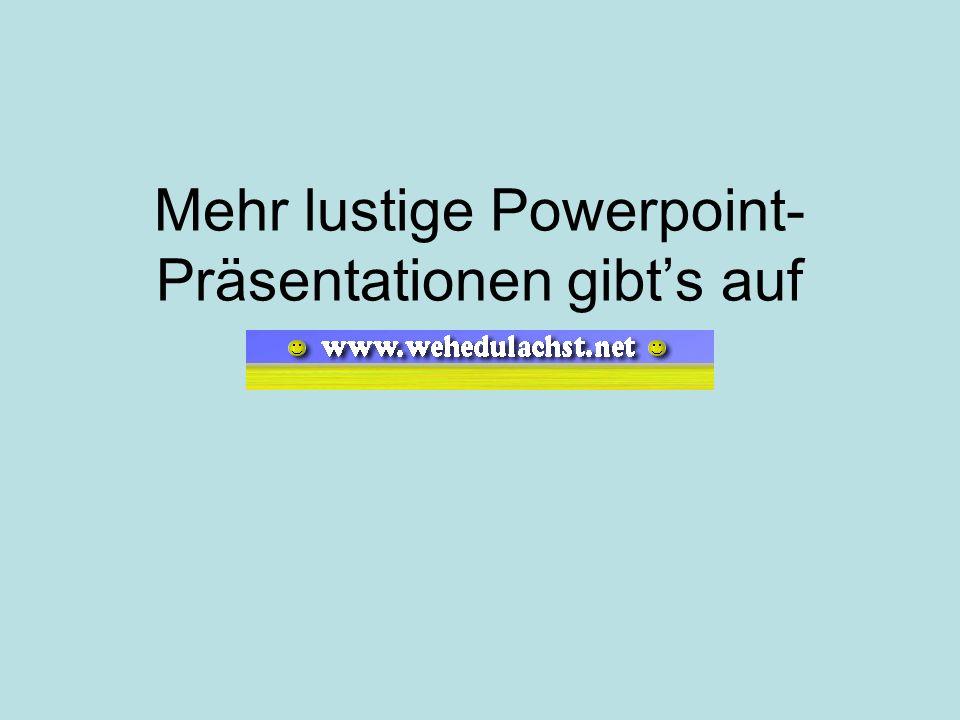 Mehr lustige Powerpoint-Präsentationen gibt's auf