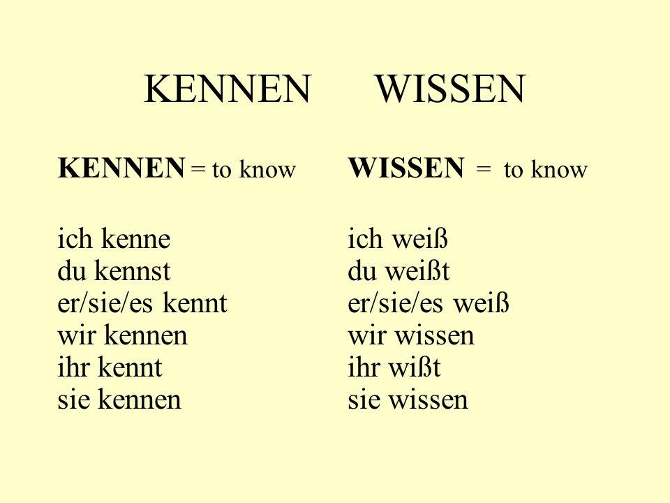 KENNEN WISSEN KENNEN = to know ich kenne du kennst er/sie/es kennt