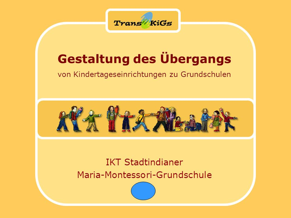 Gestaltung des Übergangs von Kindertageseinrichtungen zu Grundschulen