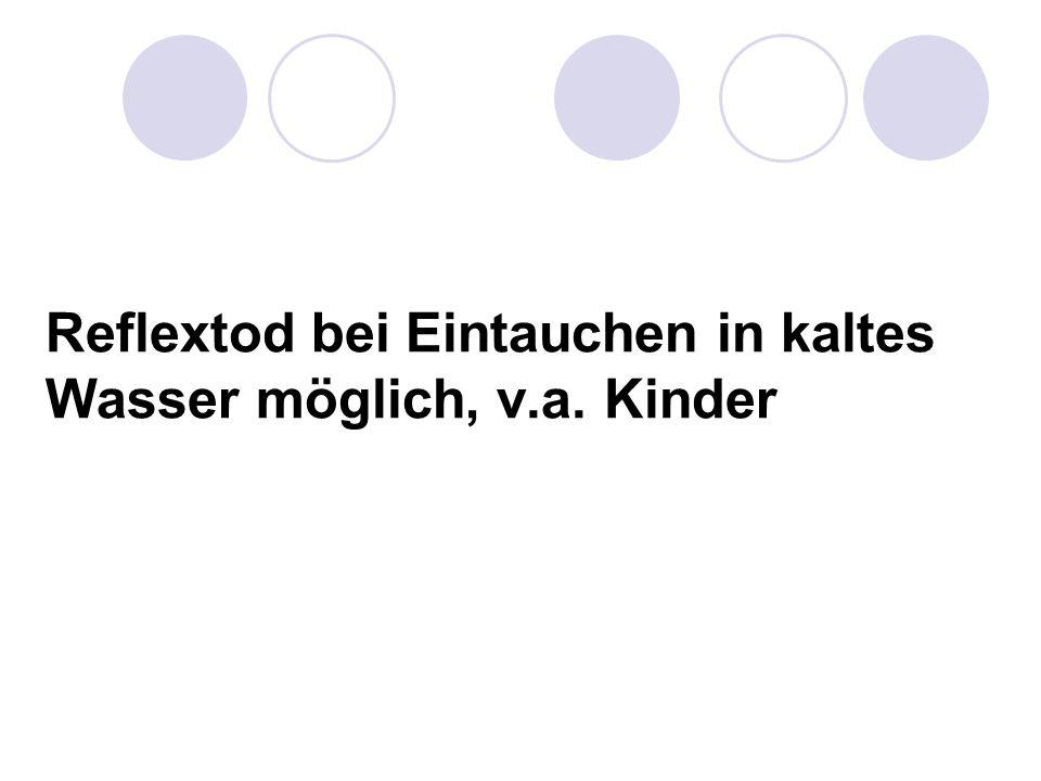 Reflextod bei Eintauchen in kaltes Wasser möglich, v.a. Kinder