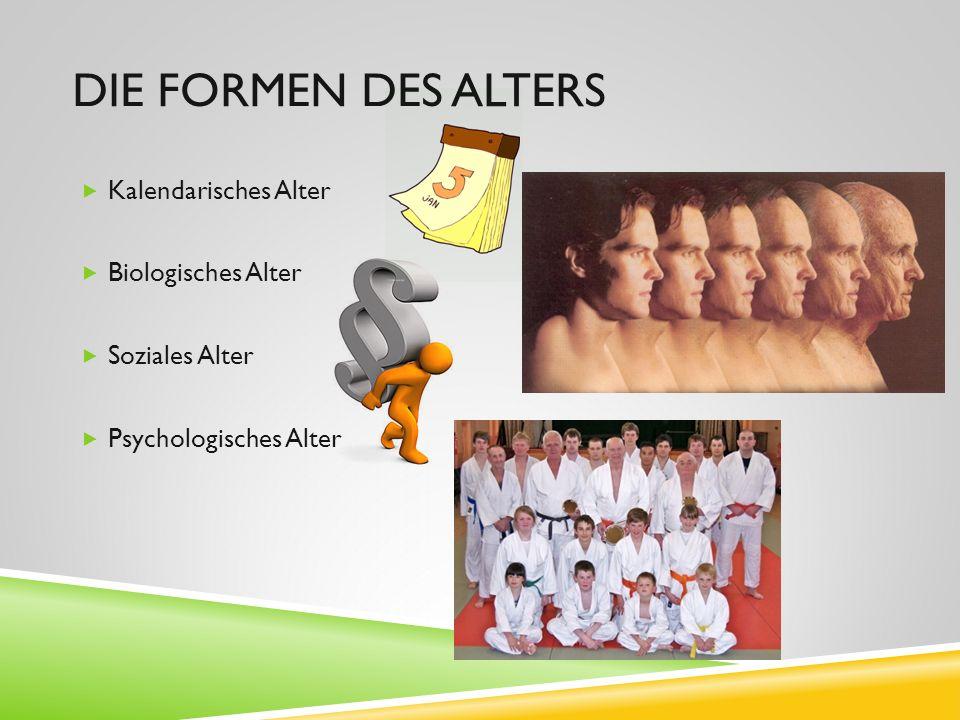 Die Formen des Alters Kalendarisches Alter Biologisches Alter