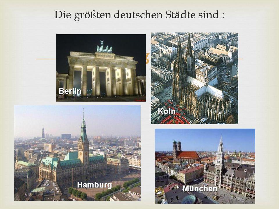 Die größten deutschen Städte sind :