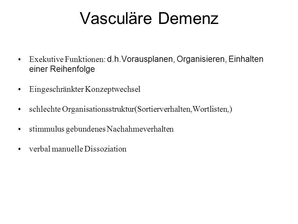 Vasculäre Demenz Exekutive Funktionen: d.h.Vorausplanen, Organisieren, Einhalten einer Reihenfolge.