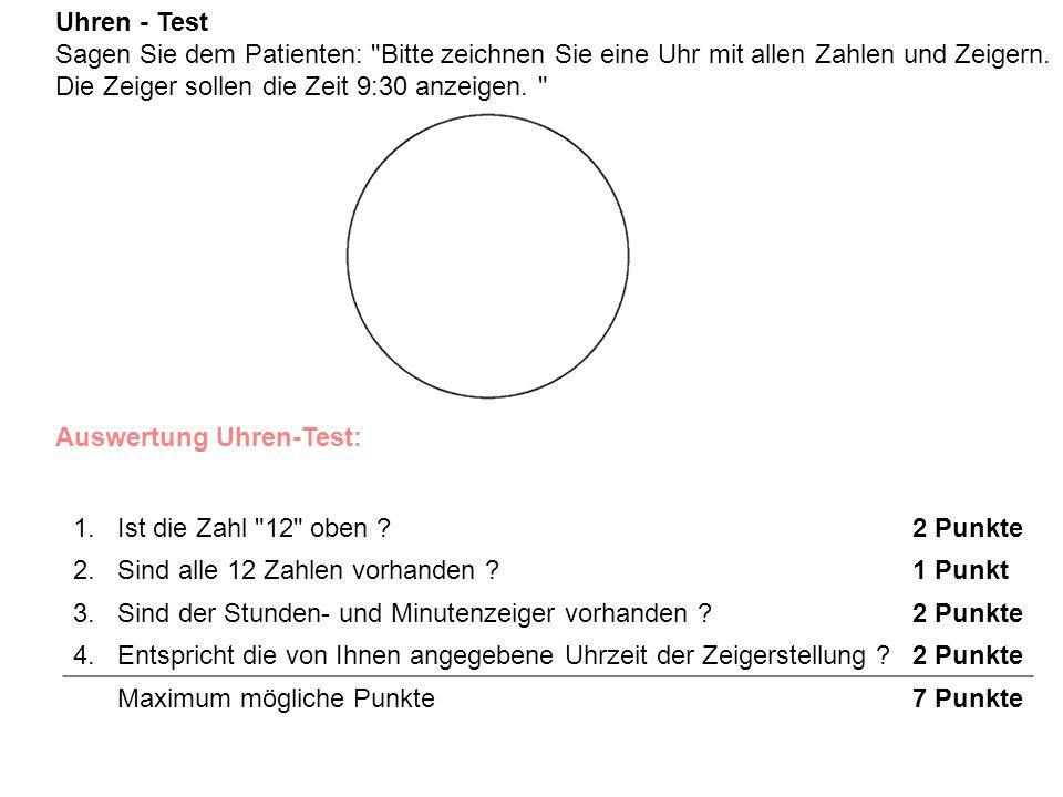 Uhren - Test Sagen Sie dem Patienten: Bitte zeichnen Sie eine Uhr mit allen Zahlen und Zeigern. Die Zeiger sollen die Zeit 9:30 anzeigen.