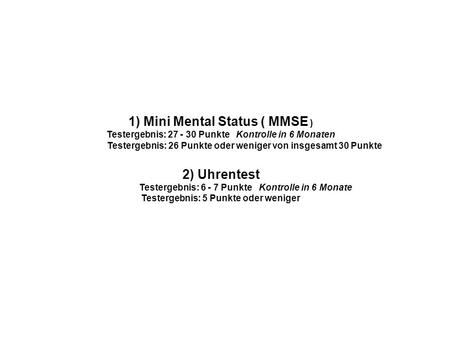 1) Mini Mental Status ( MMSE ) 2) Uhrentest