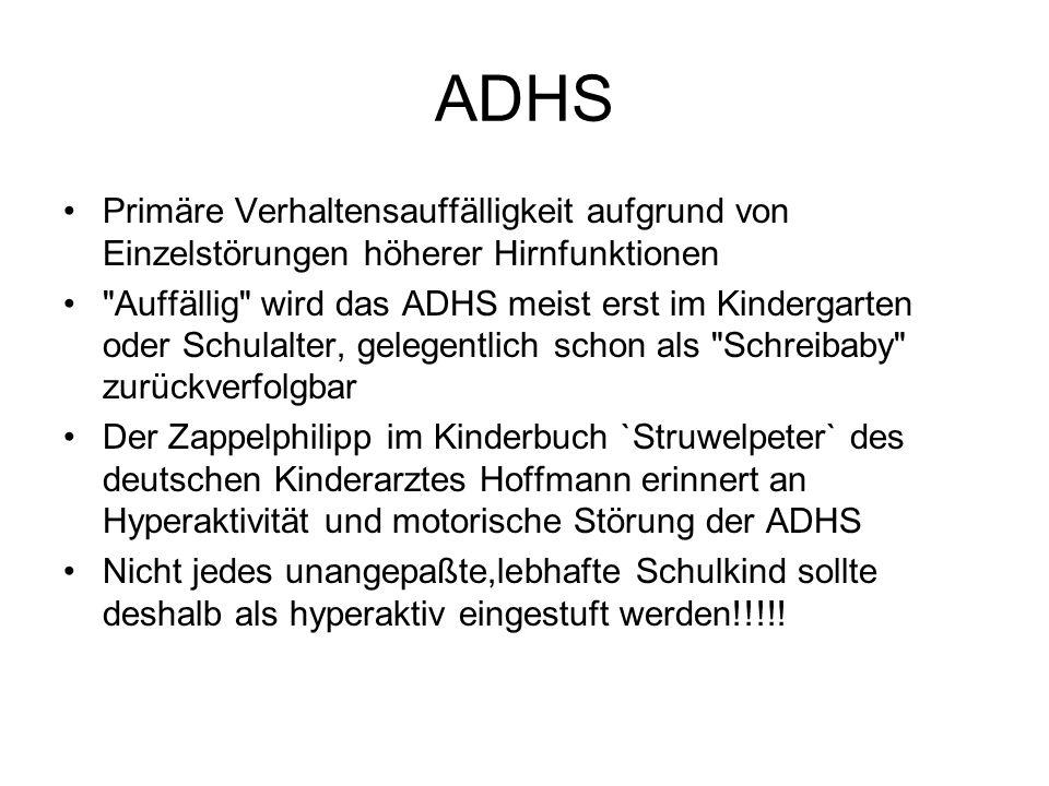 ADHS Primäre Verhaltensauffälligkeit aufgrund von Einzelstörungen höherer Hirnfunktionen.