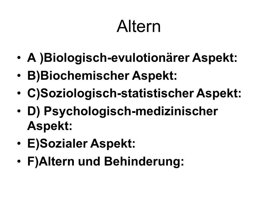 Altern A )Biologisch-evulotionärer Aspekt: B)Biochemischer Aspekt: