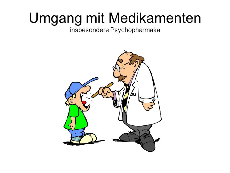 Umgang mit Medikamenten insbesondere Psychopharmaka
