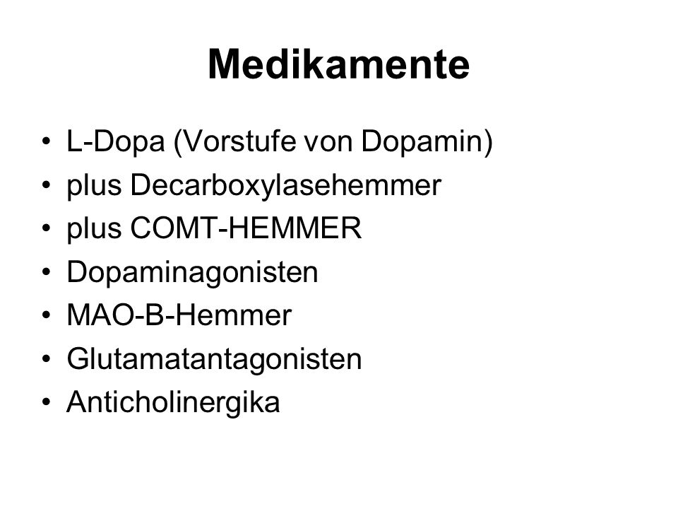 Medikamente L-Dopa (Vorstufe von Dopamin) plus Decarboxylasehemmer