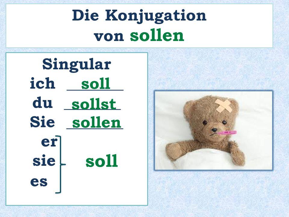soll Die Konjugation von sollen Singular ich _______ du _______ soll