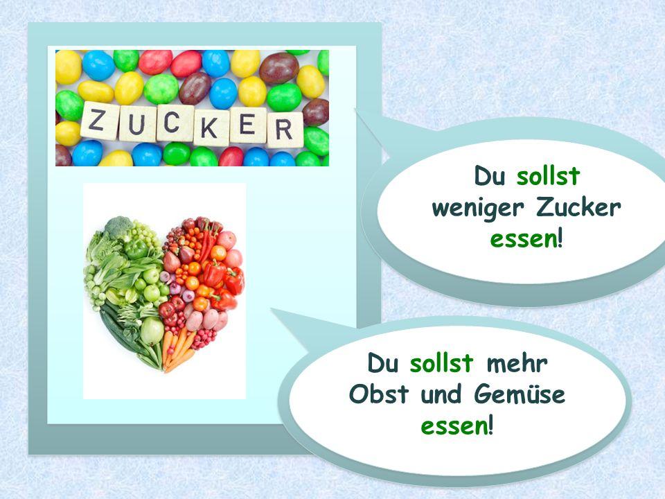 Du sollst weniger Zucker essen! Du sollst mehr Obst und Gemüse essen!