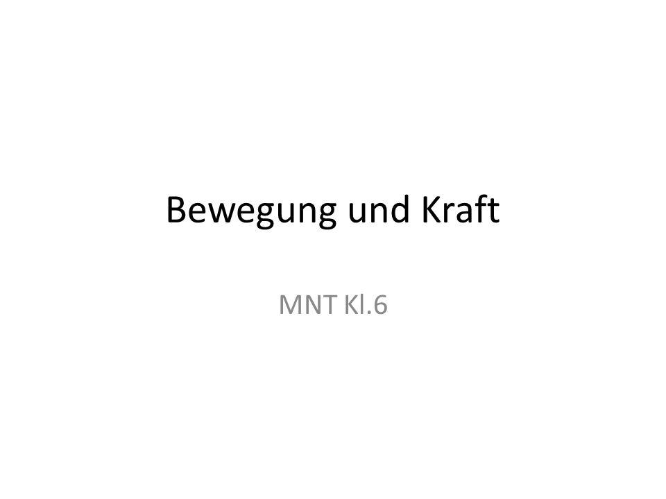 Bewegung und Kraft MNT Kl.6