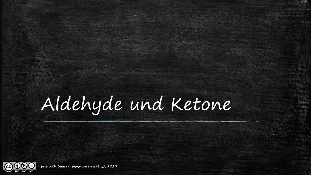 Aldehyde und Ketone Friedrich Saurer, www.unterricht.ws, 2013